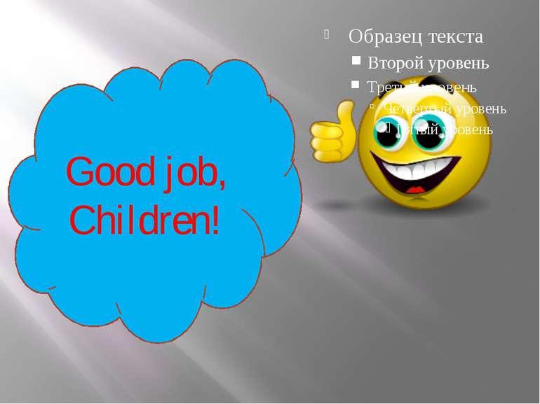 Good job, Children!