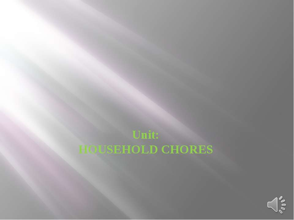 Unit: HOUSEHOLD CHORES
