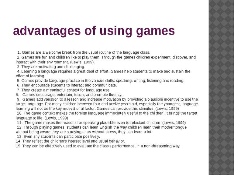 advantages of using games 1. Games are a welcome break from the usual routine...