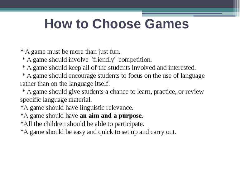 How to Choose Games * A game must be more than just fun. * A game should invo...