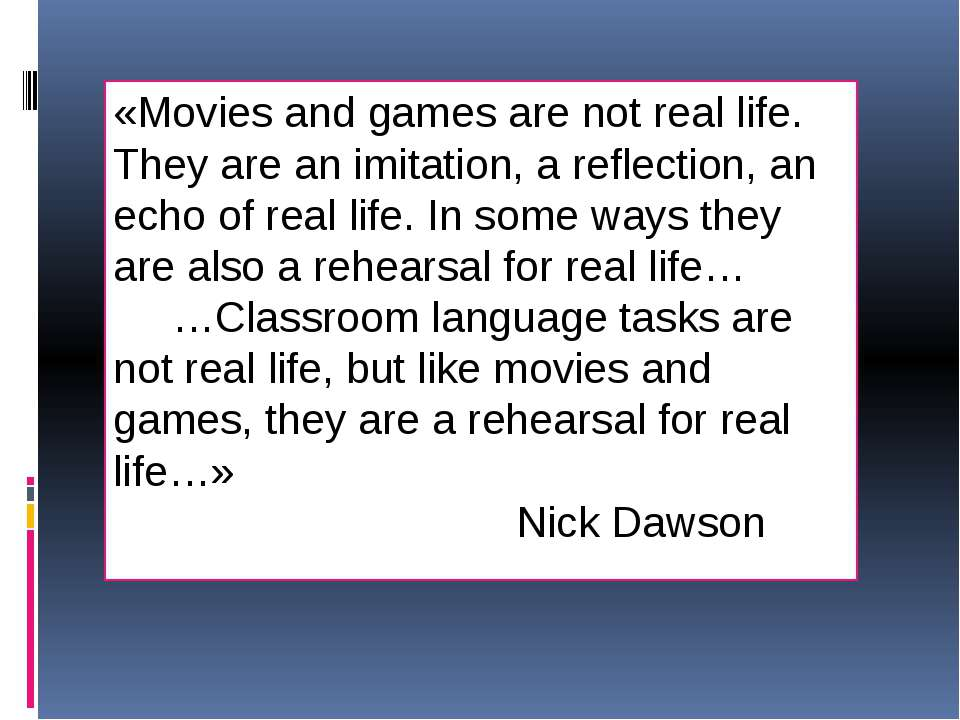 «Movies and games are not real life. They are an imitation, a reflection, an ...
