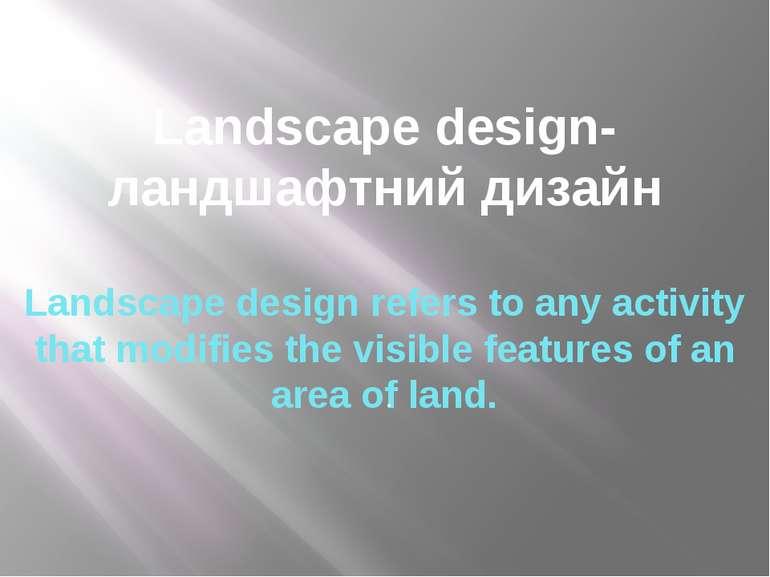 Landscape design-ландшафтний дизaйн Landscape design refers to any activity t...