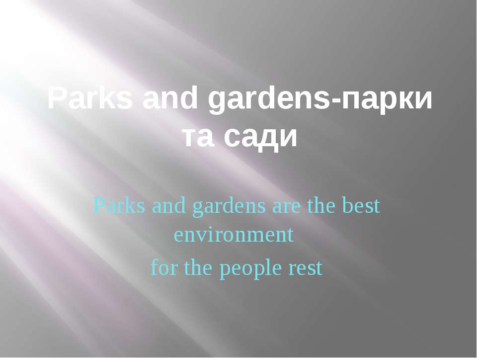 Parks and gardens-парки та сади Parks and gardens are the best environment fo...