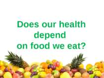 Does our health depend on food we eat?
