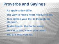 Proverbs and Sayings An apple a day differ. The way to man's heart not live t...
