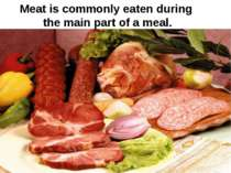 Meat is commonly eaten during the main part of a meal.