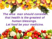The wise man should consider that health is the greatest of human blessings. ...