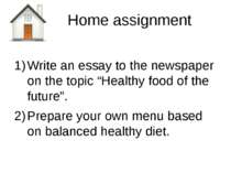 "Home assignment Write an essay to the newspaper on the topic ""Healthy food of..."