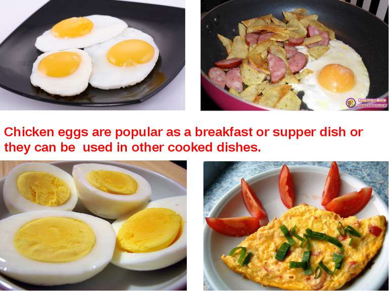 Chicken eggs are popular as a breakfast or supper dish or they can be used in...