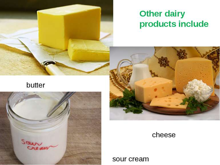 Other dairy products include butter cheese sour cream