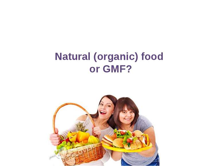 Natural (organic) food or GMF?