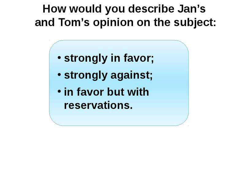 How would you describe Jan's and Tom's opinion on the subject: strongly in fa...