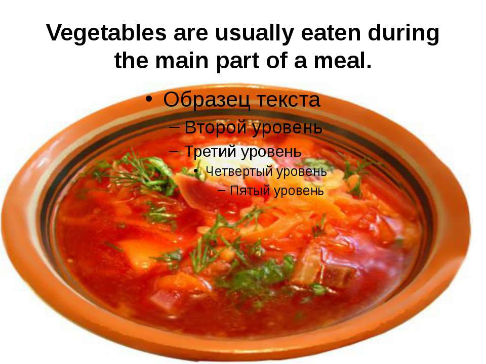 Vegetables are usually eaten during the main part of a meal.