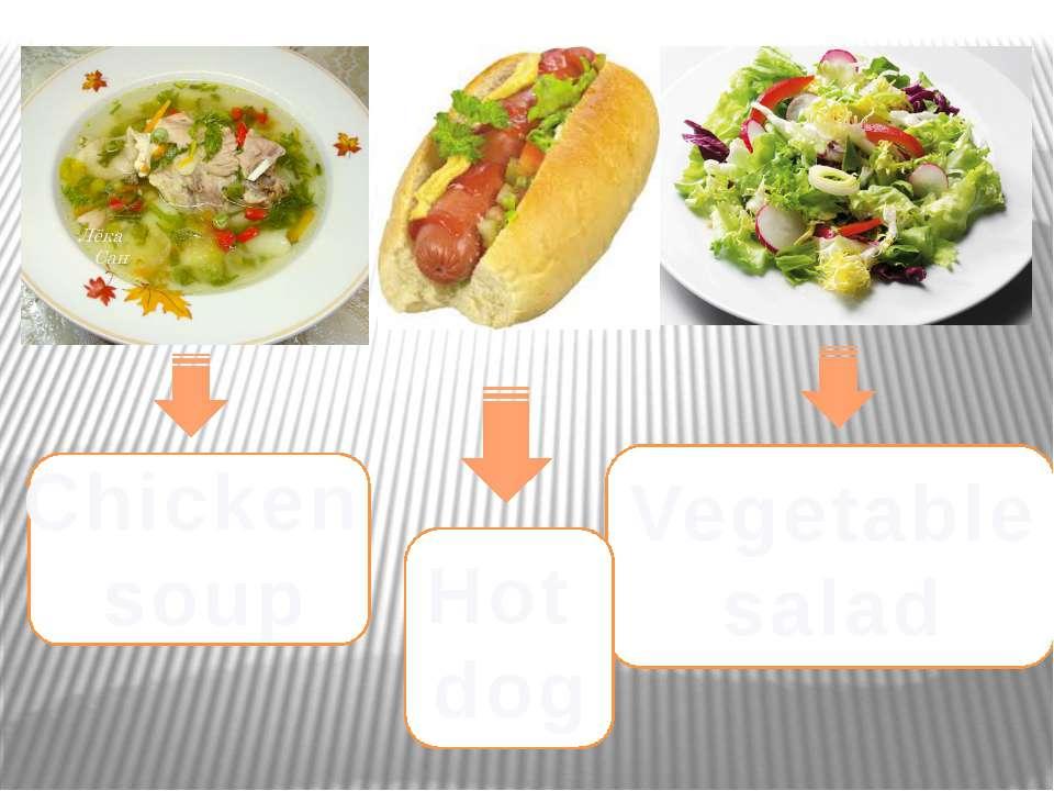 Chicken soup Vegetable salad Hot dog