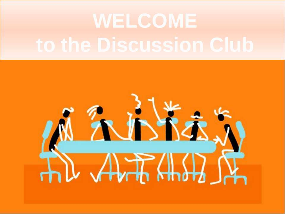 WELCOME to the Discussion Club