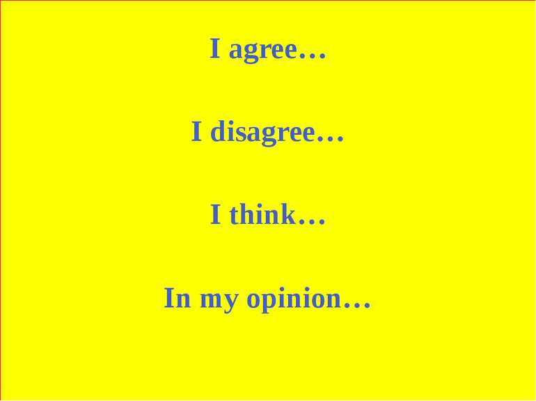 I agree… I disagree… I think… In my opinion…