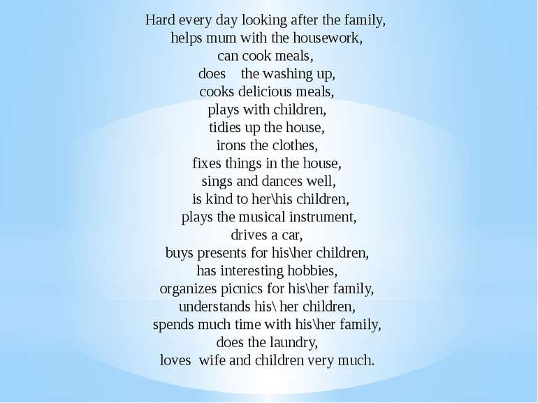 Hard every day looking after the family, helps mum with the housework, can co...
