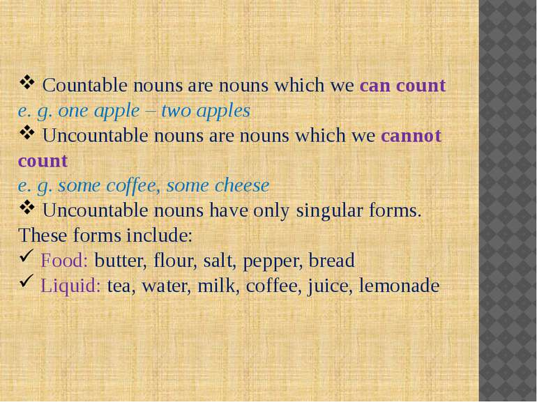 Countable nouns are nouns which we can count e. g. one apple – two apples Unc...