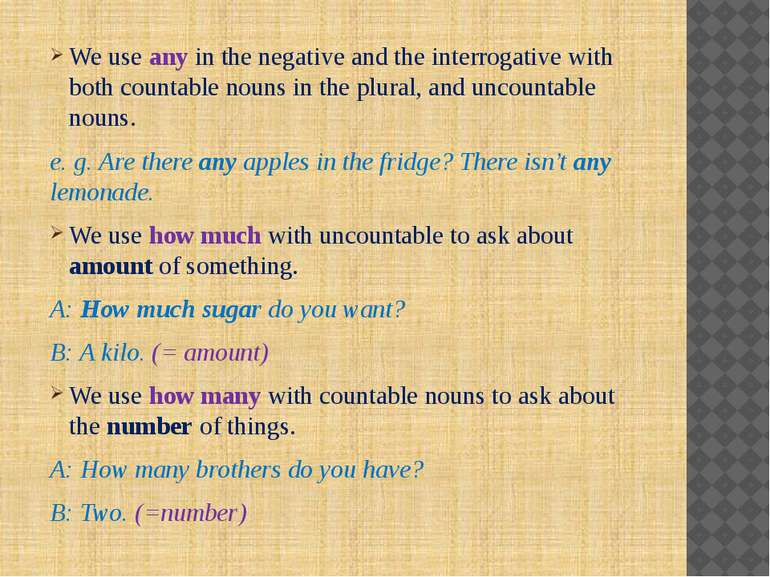 We use any in the negative and the interrogative with both countable nouns in...