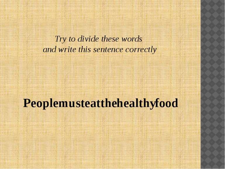 Try to divide these words and write this sentence correctly People must eat t...