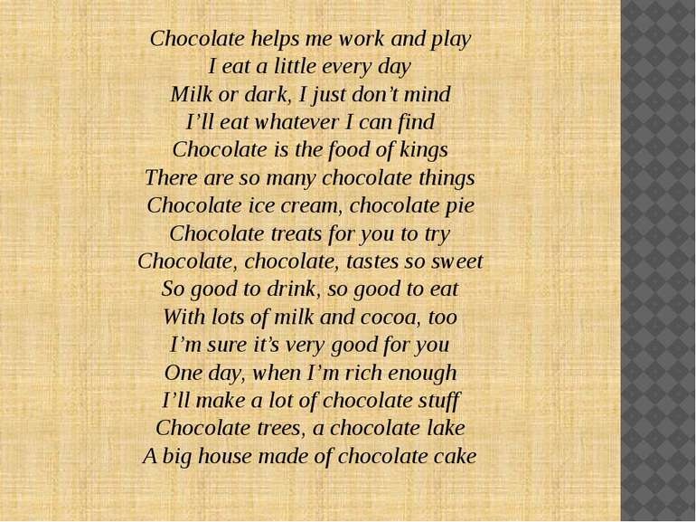 Chocolate helps me work and play I eat a little every day Milk or dark, I jus...