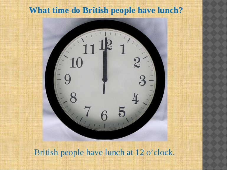 What time do British people have lunch? British people have lunch at 12 o'clock.