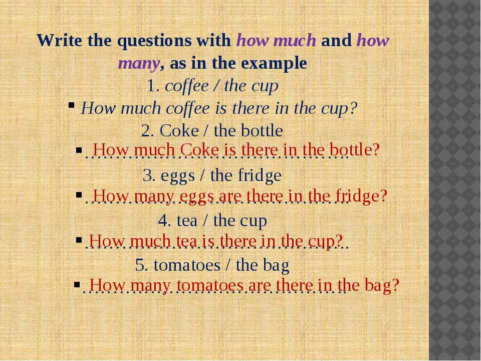 Write the questions with how much and how many, as in the example 1. coffee /...
