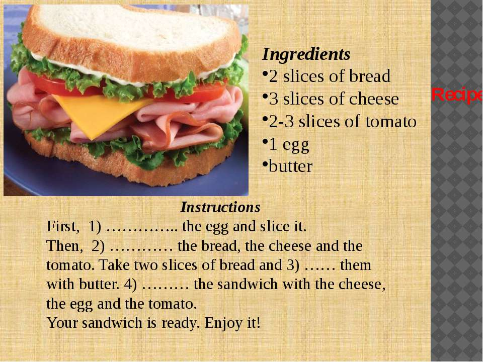Sandwich Ingredients 2 slices of bread 3 slices of cheese 2-3 slices of tomat...