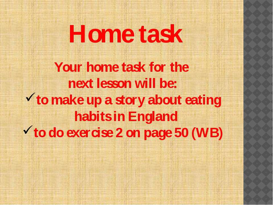 Home task Your home task for the next lesson will be: to make up a story abou...