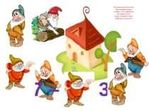 7 – 4 = 3 В казковому будиночку Сім гномиків жили. Чотири з них рибалити На о...