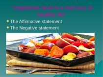 """Vegetarian food is a real way of healthy life"" The Affirmative statement The..."