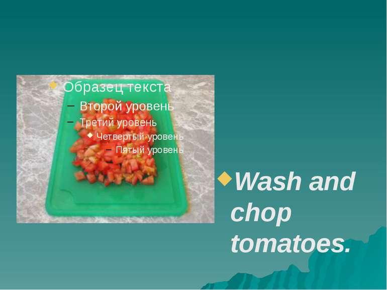 Wash and chop tomatoes.