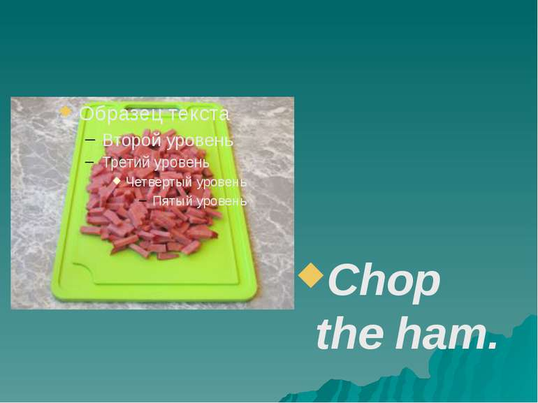 Chop the ham.