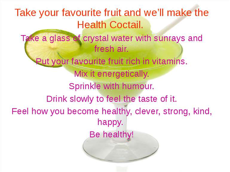 Take your favourite fruit and we'll make the Health Coctail. Take a glass of ...