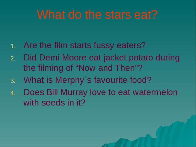 What do the stars eat? Are the film starts fussy eaters? Did Demi Moore eat j...