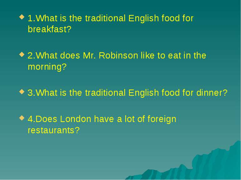 1.What is the traditional English food for breakfast? 2.What does Mr. Robinso...