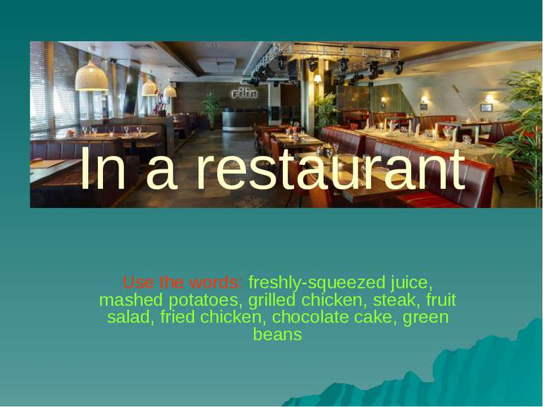 In a restaurant Use the words: freshly-squeezed juice, mashed potatoes, grill...