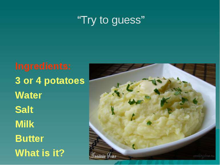 "Ingredients: 3 or 4 potatoes Water Salt Milk Butter What is it? ""Try to guess"""