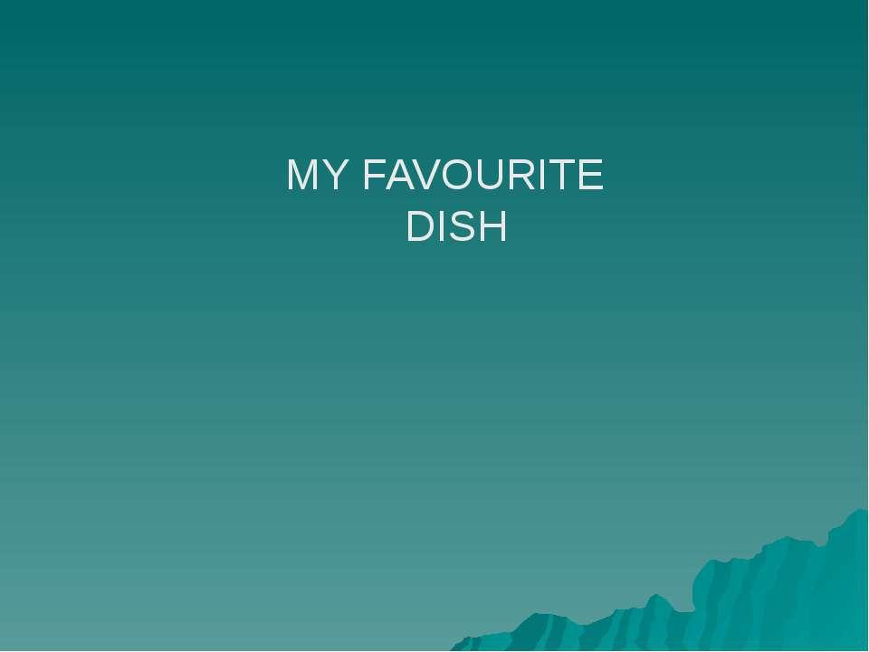 MY FAVOURITE DISH