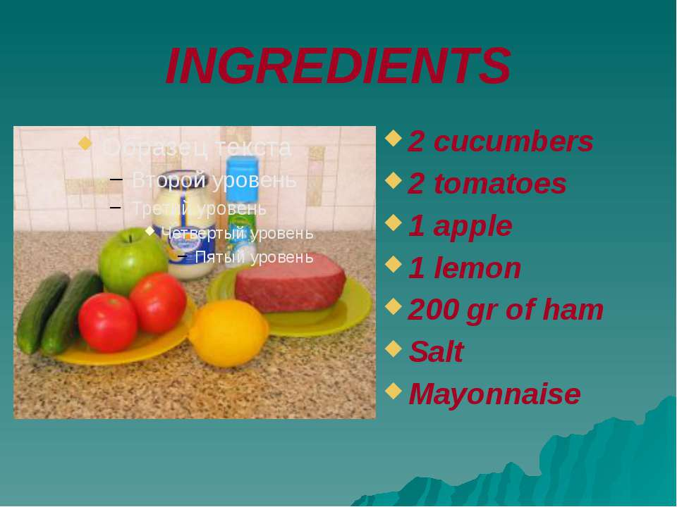 INGREDIENTS 2 cucumbers 2 tomatoes 1 apple 1 lemon 200 gr of ham Salt Mayonnaise