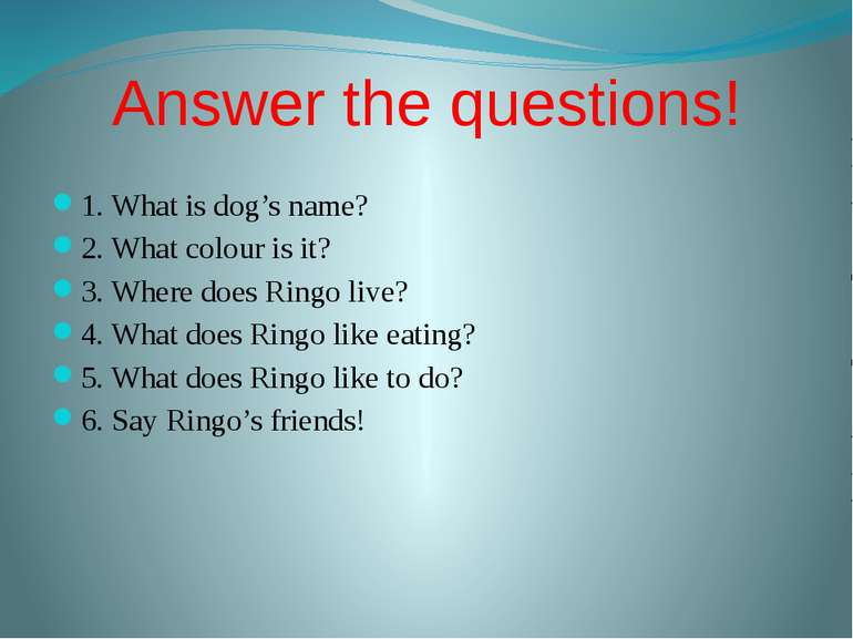 Answer the questions! 1. What is dog's name? 2. What colour is it? 3. Where d...