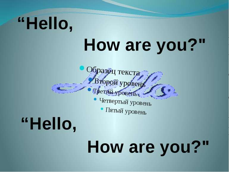 """How are you?"""" """"Hello, """"Hello, How are you?"""""""