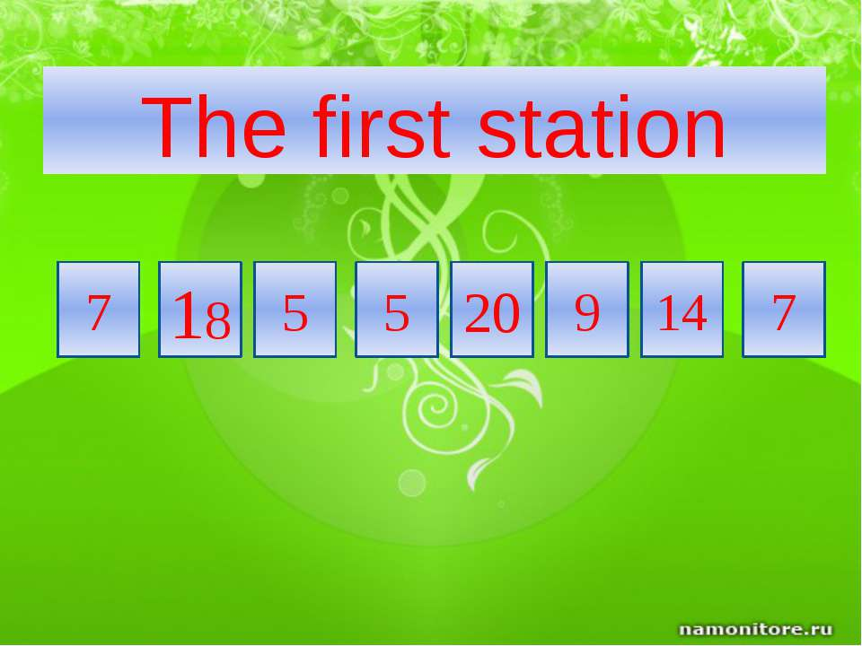 18 7 7 14 9 20 5 5 The first station