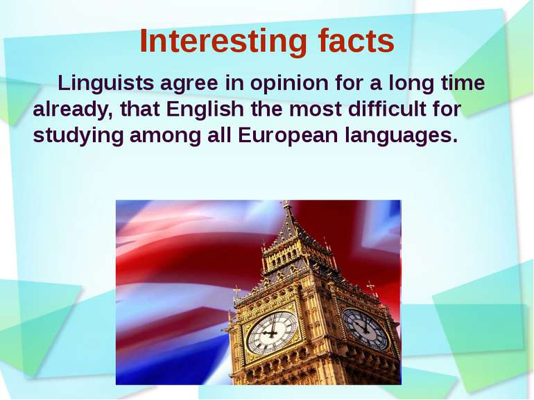 Interesting facts Linguists agree in opinion for a long time already, that En...