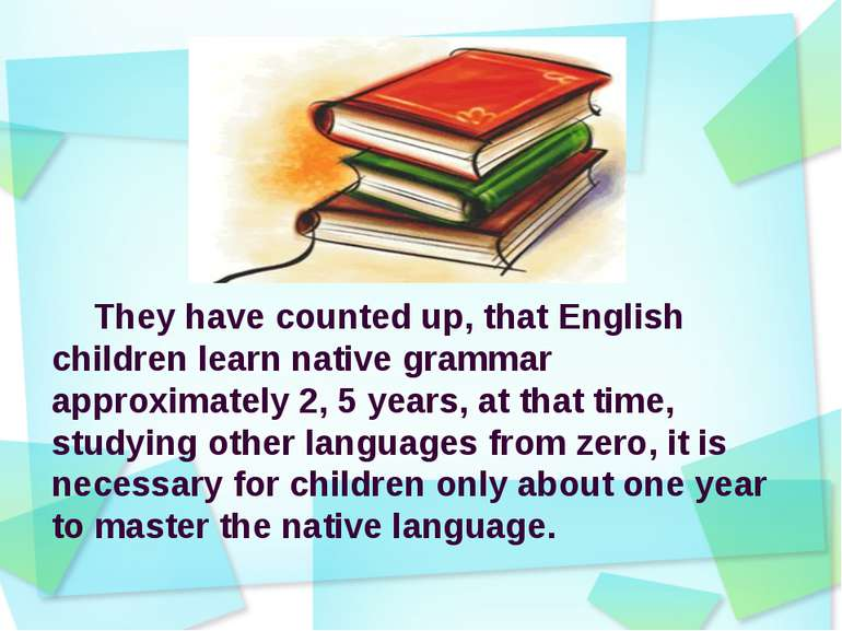 They have counted up, that English children learn native grammar approximatel...