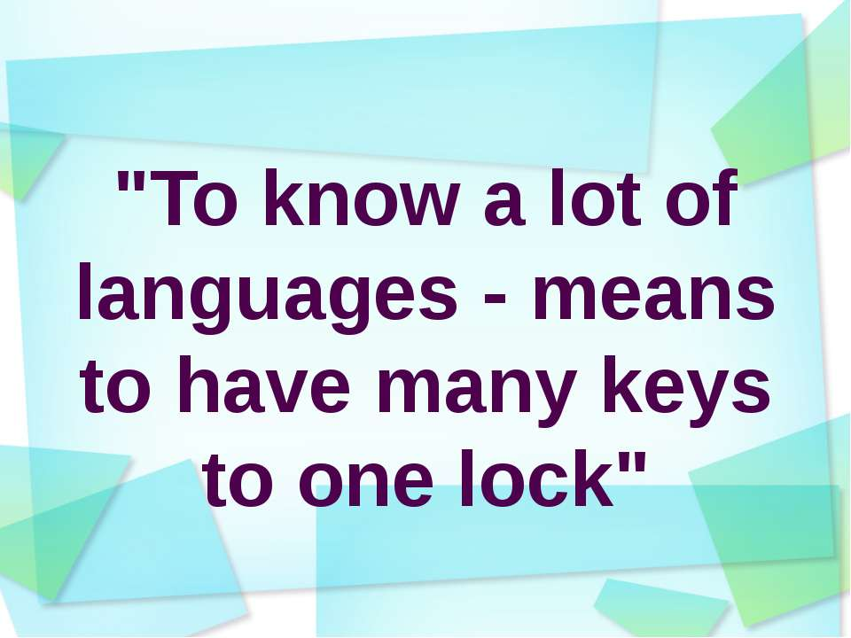 """To know a lot of languages - means to have many keys to one lock"""