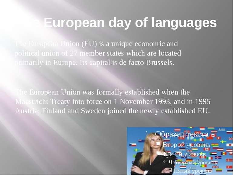 The European day of languages The European Union (EU) is a unique economic an...