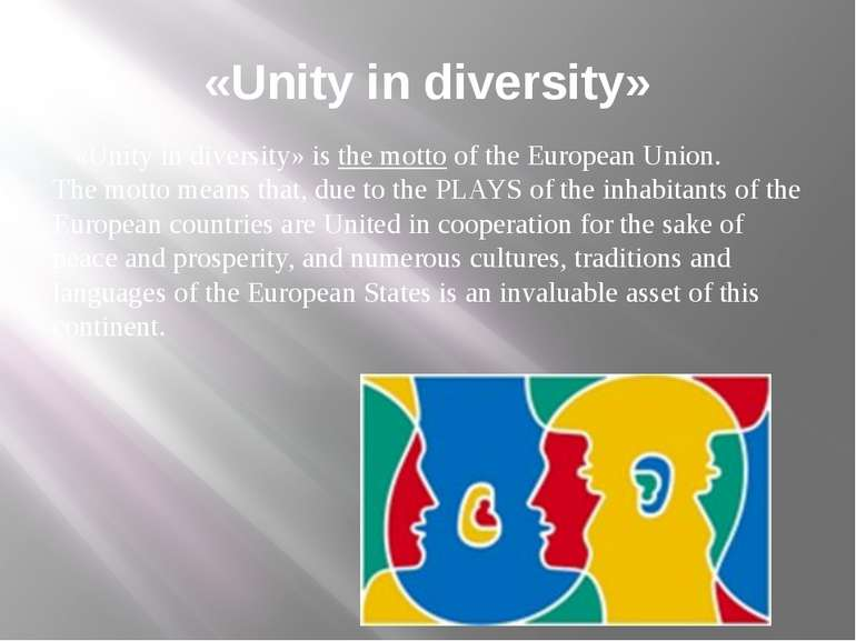 «Unity in diversity» «Unity in diversity» is the motto of the European Union....