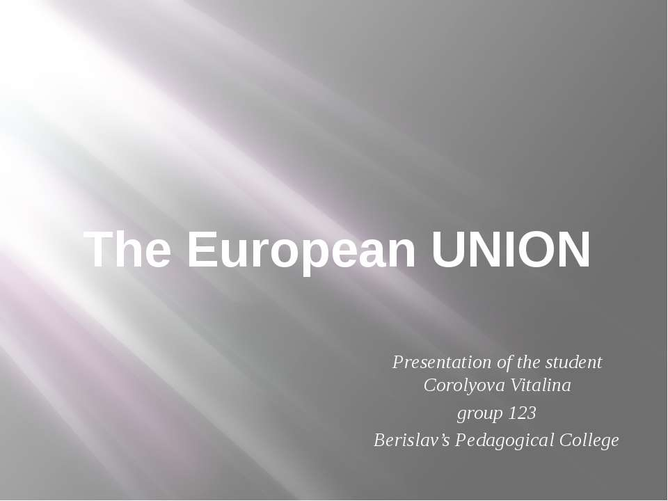 The European UNION Presentation of the student Corolyova Vitalina group 123 B...