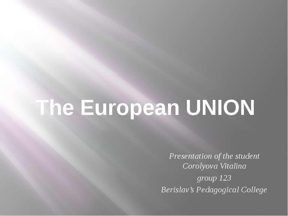 The European UNION Presentation of the student Corolyova Vitalina group 123 B...